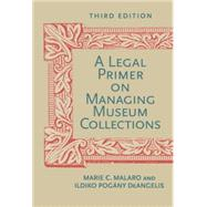 A Legal Primer on Managing Museum Collections, Third Edition by MALARO, MARIE C.DEANGELIS, ILDIKO, 9781588343222