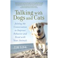 Talking with Dogs and Cats Joining the Conversation to Improve Behavior and Bond with Your Animals by Link, Tim; Stilwell, Victoria, 9781608683222