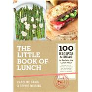 The Little Book of Lunch: 100 Recipes & Ideas to Reclaim the Lunch Hour by Craig, Caroline; Missing, Sophie; Loftus, David, 9781941393222