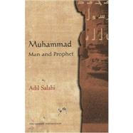 Muhammad : Man and Prophet - A Complete Study of the Life of the Prophet of Islam by Salahi, Adil, 9780860373223