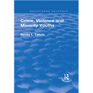 Crime, Violence and Minority Youths by Tatum,Becky, 9781138703223