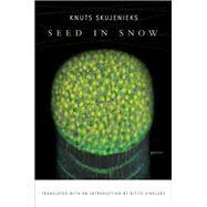 Seed in Snow by Skujenieks, Knuts; Vinklers, Bitite, 9781942683223