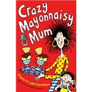 Crazy Mayonnaisy Mum by Donaldson, Julia; Sharratt, Nick, 9781447293224