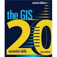 The Gis 20: Essential Skills by Clemmer, Gina, 9781589483224