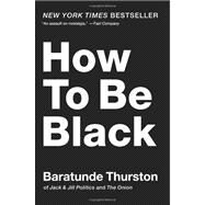 How to Be Black by Thurston, Baratunde, 9780062003225