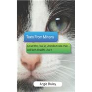 Texts From Mittens A Cat Who Has an Unlimited Data Plan...and Isn't Afraid to Use it by Bailey, Angie, 9780373893225