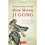 Adventures of the Mad Monk Ji Gong: The Drunken Wisdom of China's Famous Chan Buddhist Monk by Xiaoting, Guo; Shaw, John Robert; Cass, Victoria, 9780804843225
