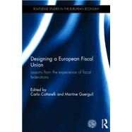 Designing a European Fiscal Union: Lessons from the Experience of Fiscal Federations by Cottarelli; Carlo, 9781138783225