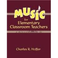 Music for Elementary Classroom Teachers by Hoffer, Charles R., 9781577663225