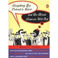 Everything You Pretend to Know and Are Afraid Someone Will Ask by Padwa, Lynette (Author), 9780140513226