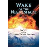 Wake of the Nightshade : Book 1 of the Lanian Silver Trilogy by Williams, Steven G., 9780595403226