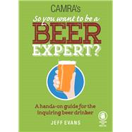So You Want to Be a Beer Expert? by Evans, Jeff, 9781852493226