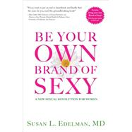 Be Your Own Brand of Sexy by Edelman, Susan L., M.D., 9781942343226