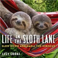 Life in the Sloth Lane by Cooke, Lucy, 9780761193227