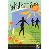 Walk with Ease : Your Guide to Walking for Better Health, Improved Fitness and Less Pain by , 9780912423227