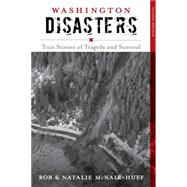 Washington Disasters: True Stories of Tragedy and Survival by Mcnair-huff , Rob; McNair-Huff, Natalie, 9781493013227
