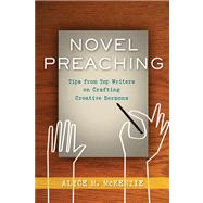 Novel Preaching : Tips from Top Writers on Crafting Creative Sermons by McKenzie, Alyce M., 9780664233228