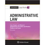 Casenote Legal Briefs for Administrative Law, Keyed to Funk, Shapiro, and Weaver by Casenote Legal Briefs, 9781454873228