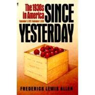 Since Yesterday : The 1930's In America, September 3, 1929 To September 3, 1939