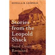 Stories from the Leopold Shack Sand County Revisited by Leopold, Estella B., 9780190463229