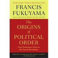 The Origins of Political Order From Prehuman Times to the French Revolution by Fukuyama, Francis, 9780374533229