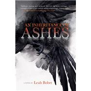 An Inheritance of Ashes by Bobet, Leah, 9780544813229