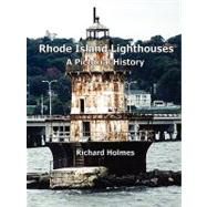 Rhode Island Lighthouses : A Pictorial History by Holmes, Richard, 9780615263229