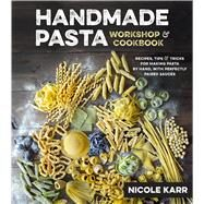 Handmade Pasta Workshop & Cookbook Recipes, Tips and Tricks for Making Pasta by Hand as well as Perfectly Paired Sauces by Karr, Nicole, 9781624143229