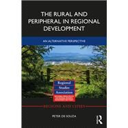 The Rural and Peripheral in Regional Development: An Alternative Perspective by de Souza; Peter, 9780415793230