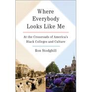Where Everybody Looks Like Me: At the Crossroads of America's Black Colleges and Culture by Stodghill, Ron, 9780062323231