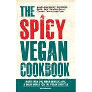 The Spicy Vegan Cookbook: More Than 200 Fiery Snacks, Dips, & Main Dishes for the Vegan Lifestyle by Adams Media, 9781440573231