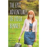 The Epic Adventures of Lydia Bennet A Novel by Rorick, Kate; Kiley, Rachel, 9781476763231