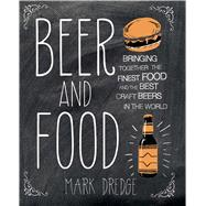 Beer and Food: A Guide to 150 Exceptional Beer and Food Pairing by Dredge, Mark, 9781909313231