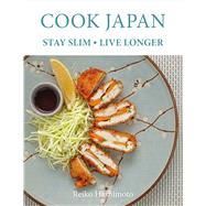Cook Japan - Stay Slim - Live Longer by Hashimoto, Reiko, 9781472933232