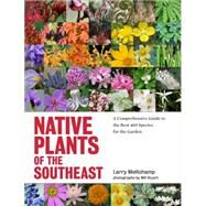 Native Plants of the Southeast: A Comprehensive Guide to the Best 460 Species for the Garden by Mellichamp, Larry; Stuart, Will, 9781604693232