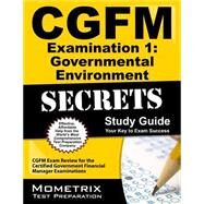 Cgfm Examination 1: Governmental Environment Secrets Study Guide by Cgfm Exam Secrets, 9781609713232