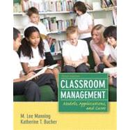 Classroom Management Models, Applications and Cases by Manning, M. Lee; Bucher, Katherine T., 9780132693233