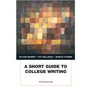 A Short Guide to College Writing by Barnet, Sylvan; Bellanca, Pat; Stubbs, Marcia, 9780134053233
