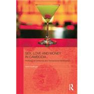 Sex, Love and Money in Cambodia: Professional Girlfriends and Transactional Relationships by Hoefinger; Heidi, 9781138843233