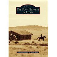 The Pony Express in Utah by Hearty, Patrick; Hatch, Joseph, Dr., 9781467133234
