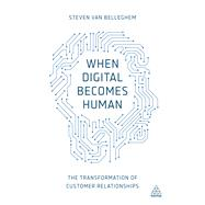 When Digital Becomes Human by Van Belleghem, Steven, 9780749473235