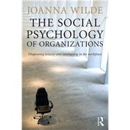 The Social Psychology of Organizations: Diagnosing Toxicity and Intervening in the Workplace by Wilde; Joanna, 9781138823235
