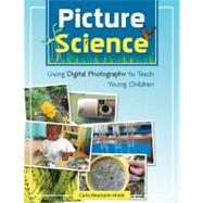 Picture Science: Using Digital Photography to Teach Young Children by Neumann-Hinds, Carla, 9781933653235