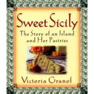 Sweet Sicily : The Story of an Island and Her Pastries by Granof, Victoria, 9780060393236