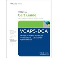 VCAP5-DCA Official Cert Guide VMware Certified Advanced Professional 5- Data Center Administration by Baca, Steve; Davis, John A., 9780789753236