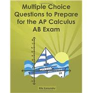 Multiple Choice Questions to Prepare for the Ap Calculus Ab Exam by Korsunsky, Rita, 9781481283236