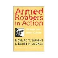 Armed Robbers in Action : Stickups and Street Culture by Wright, Richard; Decker, Scott H., 9781555533236