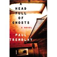 A Head Full of Ghosts by Tremblay, Paul, 9780062363237