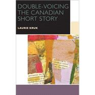 Double-voicing the Canadian Short Story by Kruk , Laurie, 9780776623238