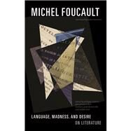 Language, Madness, and Desire by Foucault, Michel; Artie`res, Philippe; Bert, Jean-francois; Potte-Bonneville, Mathieu; Revel, Judith, 9780816693238